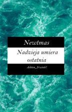 Newtmas// Nadzieja umiera ostatnia by Ashton_Irwin67