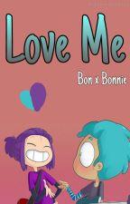 Love Me √♡{ BonBonnie} *:・゚✧ by secxndsofdxblas