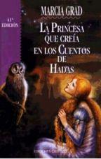 La Princesa Que Creía En Los Cuentos De Hadas by CamiiH26