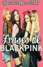 FRASES DE BLACKPINK by CarlaPaolaB