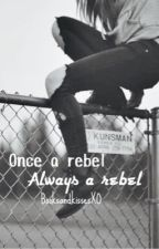 Once A Rebel, Always A Rebel by BooksandkissesXO