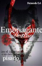 Embriagante Destino© by FernandaOJ1108