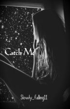 Catch Me by SheynaK11