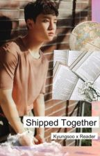 • Shipped Together • Kyungsoo × Reader • EDITING by NoonaEXO