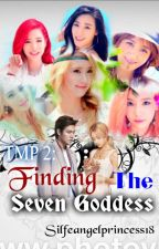 TMP 2: Finding The Seven Goddess ( SLOW UPDATE ) by silfeangelprincess18