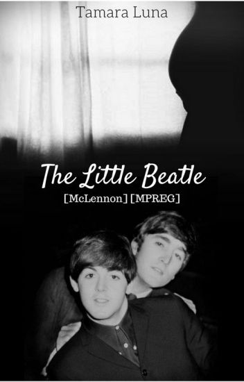 The little Beatle. [McLennon] [MPREG]