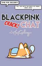 BLACKPINK Crack Chat by -KpopGalaxy-