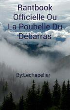 Rantbook Officielle Ou La Poubelle Du Débarras by Lechapelier