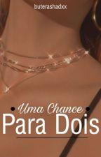 Uma Chance Para Dois (História Completa) by Buterashadxx