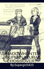Shadowhunter/supernatural Crossover [Discontinued] by Supergirl3420