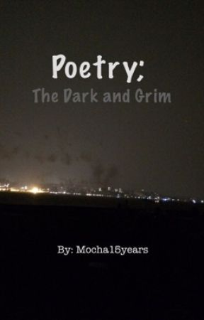 Poetry; The Dark and Grim by Mocha15years