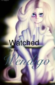 Watched by The Wendigo by PenquitTheDayDreamer