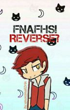 FNAFHS!... Reverse by anonima-02rin