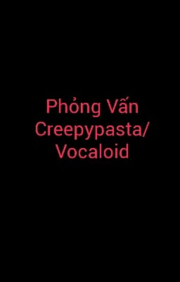 Phỏng Vấn Creepypasta/Vocaloid