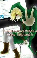 ☆I Just want A Friend☆Ben_Drowned☆  by CapFedcoy