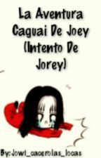 La Aventura Caguai De Jowi (Intento De Jorey) by Jowi_cacerolas_locas