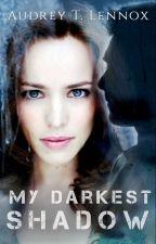 My Darkest Shadow by AudreyTLennox
