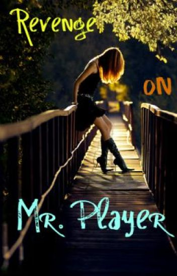 Revenge on Mr. Player