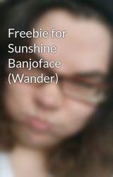 Freebie for Sunshine Banjoface (Wander) by StevieLynn5