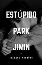 →Estúpido Park Jimin. by itzbangtanxboys