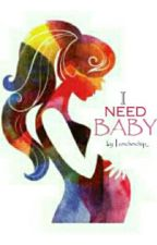 I NEED BABY by cochochip_