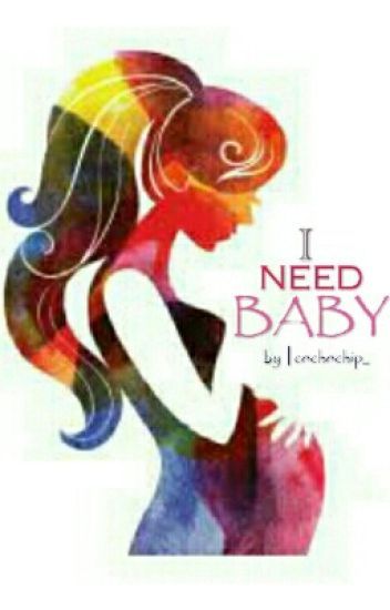 I NEED BABY