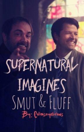 Supernatural Imagines   Smut & Fluff - Relax [Dom!Castiel X Reader