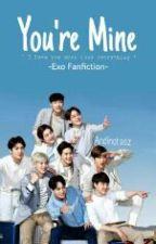 You're Mine (EXO fanfiction) by LeeJaesi673