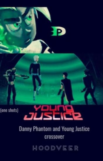 Danny Phantom and Young Justice (one shots) crossover