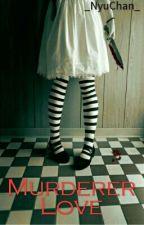 Murderer Love(abgeschlossen) by _NyuChan_