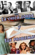 La Chica Gorda Y Sus Problemas by Im_Quiet_Girl