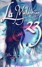 La Maldición Del 23 (Completa) by Lau_Agueda28