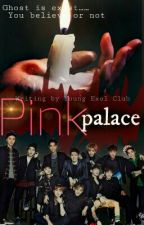 Pink Palace (Exo horror Fiction) by Young_Exol_Club