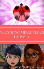 Watching Miraculous Ladybug by LadyHeart2435