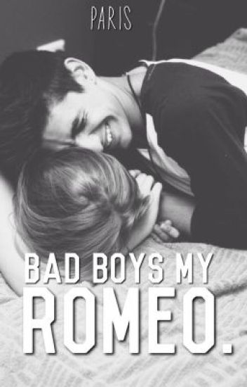 Bad boys my Romeo.