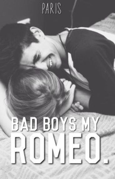 Bad boys my Romeo.