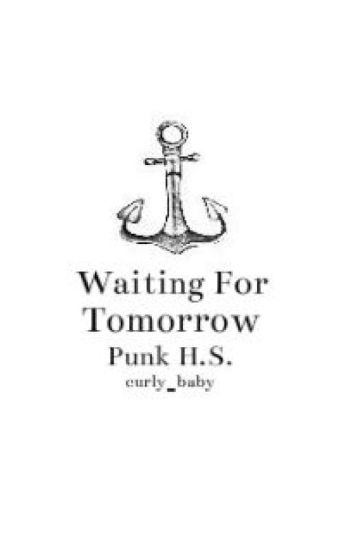 Waiting For Tomorrow (Punk h.s.) [Completed]*