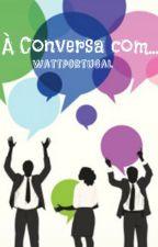 À Conversa com... by Wattportugal