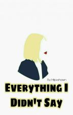 Everything I Didn't Say » C.H by httpxevak
