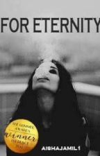 FOR ETERNITY [Completed & Being Edited] by aishajamil1