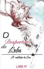 O DESPERTAR DA LOBA - A companheiro do supremo by LAISE_M
