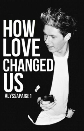 How love changed us (book 3)(Niall Horan)