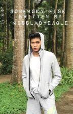 Somebody Else  by MissLadyEagle_