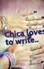 Chica Loves To Write  by chicalovestowrite