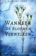 Wanneer de Bloemen Verwelken by MayleneHunt