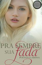 Pra Sempre Sua Fada by PolyyLarihh