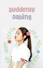 [Chapter✔] Suddenly Dating by lovefinite87