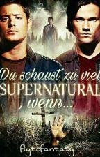 Du schaust zu viel Supernatural, wenn... by flytofantasy