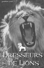 Dresseurs de Lions. [ Fan Fiction Code Rouge ] by restless_though