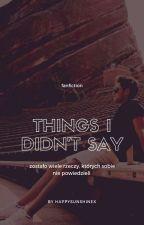 Things I Didn't Say • horan✔ by natixedwards